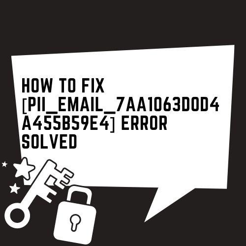 How To Fix [pii_email_7aa1063d0d4a455b59e4] Error Solved