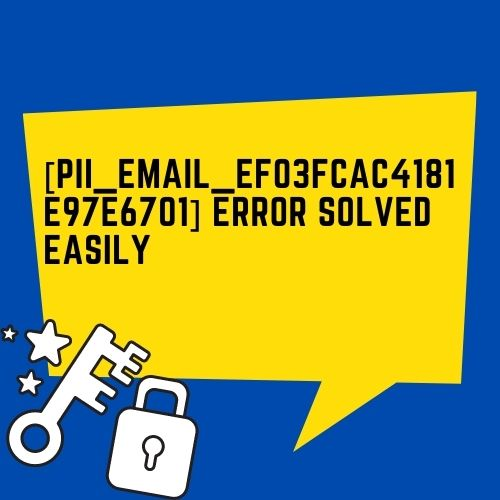 [pii_email_ef03fcac4181e97e6701] Error Solved Easily