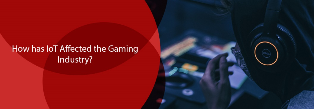 How IoT has Affected the Gaming Industry?